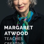MasterClass: Margaret Atwood Teaches Creative Writing