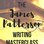 Why I love the James Patterson Writing MasterClass