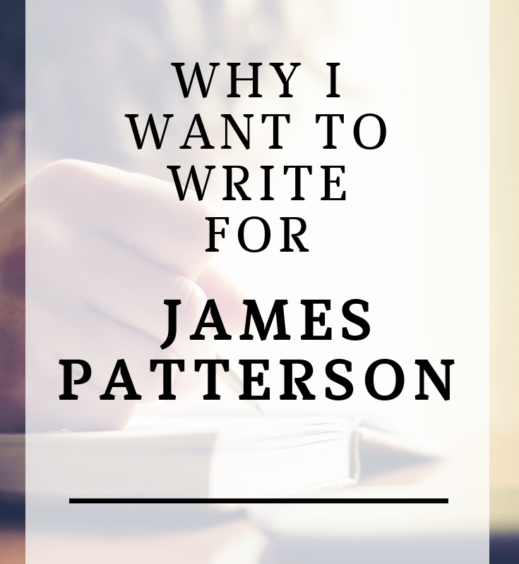 More Than a Hack: Or Why I Want to Write for James Patterson